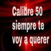 Siempre te voy a querer Calibre50