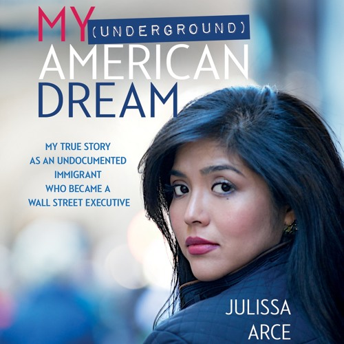 MY (UNDERGROUND) AMERICAN DREAM Written and Read by Julissa Arce- Audiobook Excerpt
