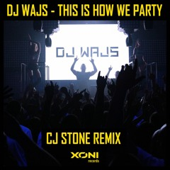 DJ Wajs - This Is How We Party (CJ Stone Remix)|| Available Now