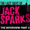 THE LAST DAYS OF JACK SPARKS, Jason Arnopp interviews Alistair Sparks (Part 2)- Exclusive Excerpt