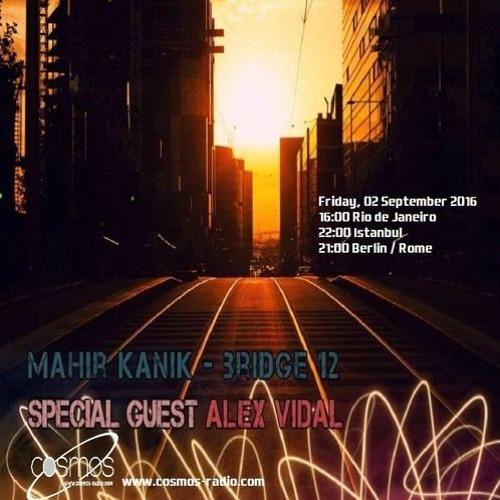 Alex Vidal Special Guest Mix (Mahir Kanik Bridge-12, Septemeber 2016) [www.cosmos-radio.com] (progressive-house)