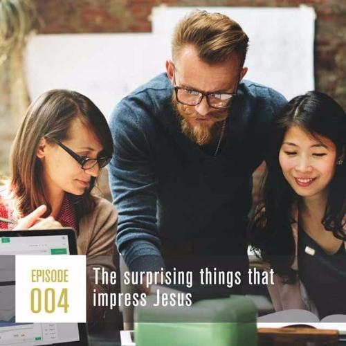 Season 1, Episode 004 The surprising things that impress Jesus
