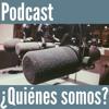 ¿Quiénes Somos? Podcast