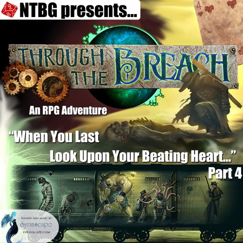 Through the Breach #04 Part 4: When You Last Look Upon Your Beating Heart...