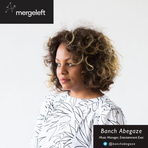 MergeLeft: Ep 4: Banch Abegaze, media executive, COO of Atom Factory, Founder of AMLAK Music