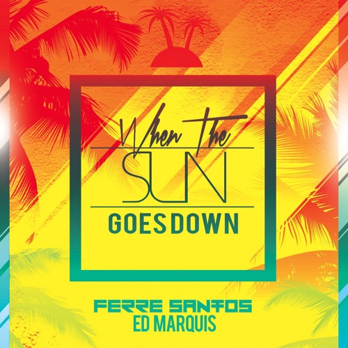 Ferre Santos & Ed Marquis - When The Sun Goes Down (FREE DL)
