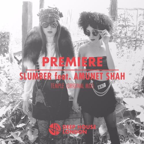 Premiere slumber ft amunet shah temple original mix for Deep house london