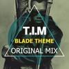 T.I.M - Blade Theme (Original Mix)