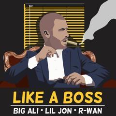 Big Ali I Lil Jon I R-Wan - Like A Boss (Original Mix)