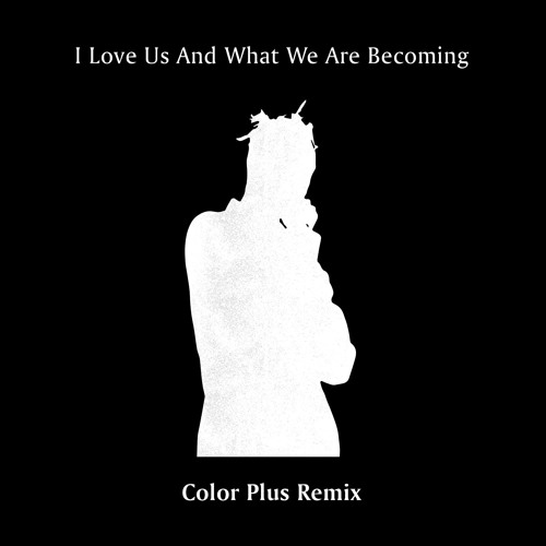 The Nativist - I Love Us And What We Are Becoming (Color Plus Remix)