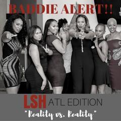 TALKIN' SH*T w/LSH - Episode #8: Reality vs Reality