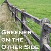 Greener On The Other Side