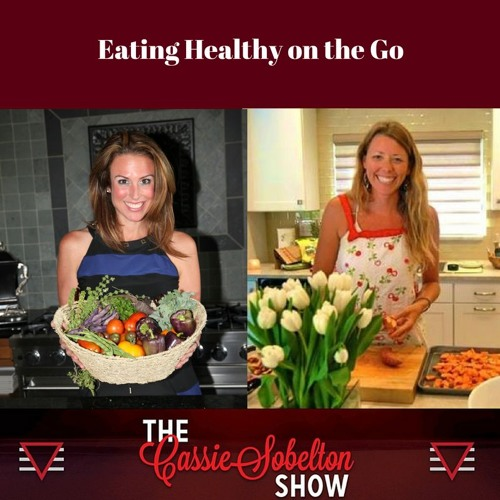 Cassie Sobelton Show: Eating Healthy on the Go