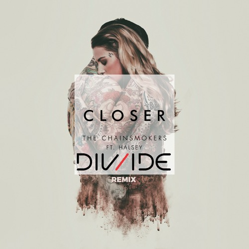 The Chainsmokers - Closer Ft. Halsey (DIV/IDE Remix)