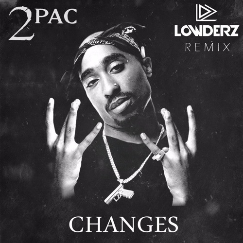 2pac Changes Lowderz Remix Free Download By Lowderz Free