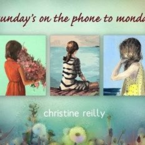 SUNDAY'S ON THE PHONE TO MONDAY by Christine Reilly, read by Julia Whelan