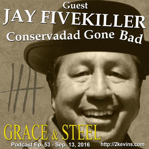 Grace & Steel Ep. 53 w/ guest Jay Fivekiller