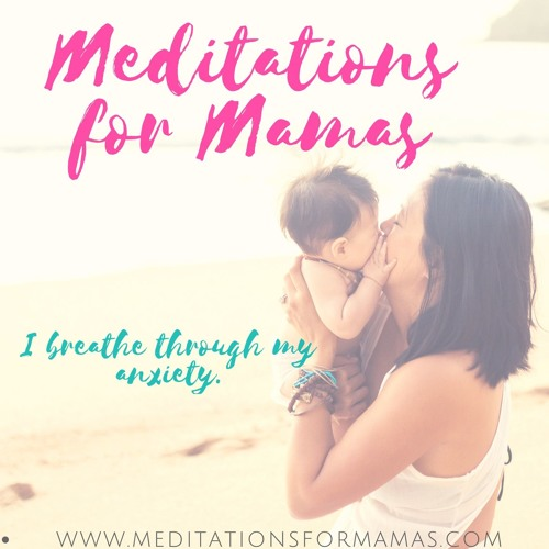 Meditations for Mamas: How to Cope With Anxiety