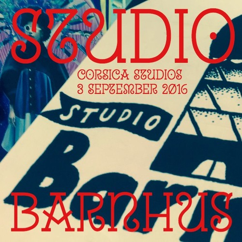 Studio Barnhus @ Corsica Studios Sept 3 2016