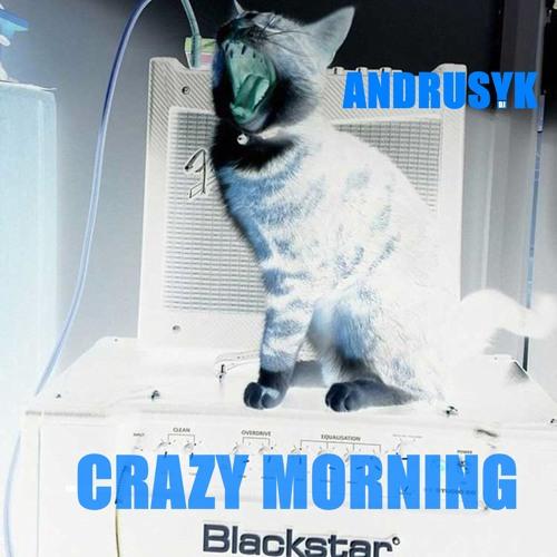 CRAZY MORNING