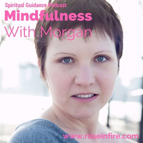 Mindfulness with Morgan Ep 13: Abundance, Past Life Blocks, and Space Clearing