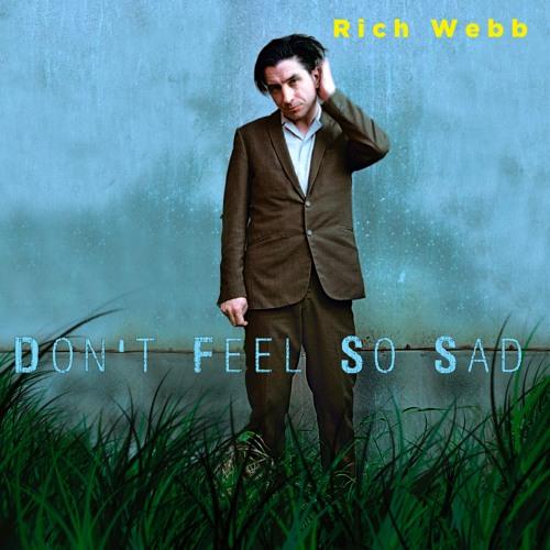 Don't Feel So Sad - Rich Webb