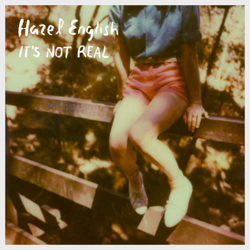 Hazel English - It's Not Real