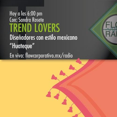 """Trend Lovers 047 - Diseñadores con estilo mexicano, """"Huateque"""""""