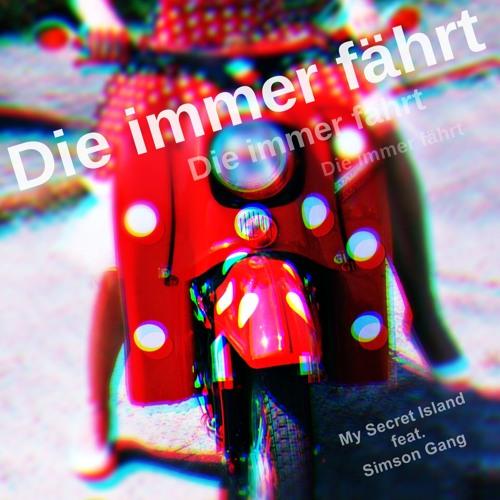 Die immer fährt  (Die immer lacht) - My Secret Island feat. Simson Gang  / FREE Download