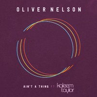 Oliver Nelson - Ain't A Thing (Ft. Kaleem Taylor)
