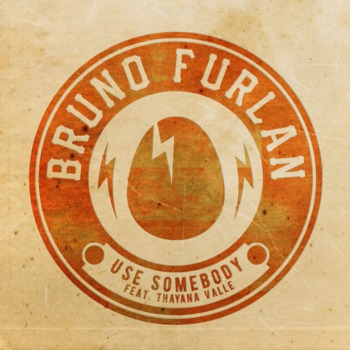 "Bruno Furlan - ""Use somebody (feat. Thayana Valle) [BIRDFEED EXCLUSIVE]"