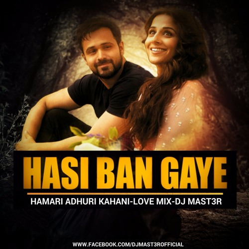 Dj MaSt3R- Hamari Adhuri Kahani - Hasi  bangaye ( Love Mix)