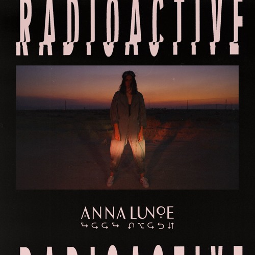 Anna Lunoe - Radioactive