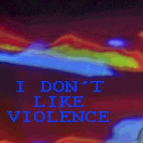 I Don't Like Violence