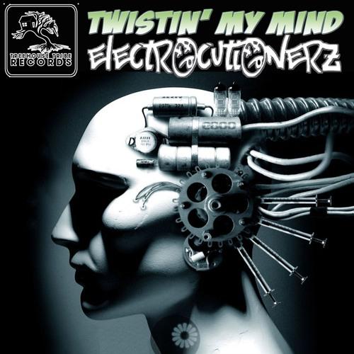 Twistin My Mind - Electrocutionerz