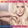 Britney Spears - Make Me (Nathan Christianson Remix)