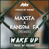 Maxsta X Ransom FA - Wake Up Remix (Prod. Polonis)