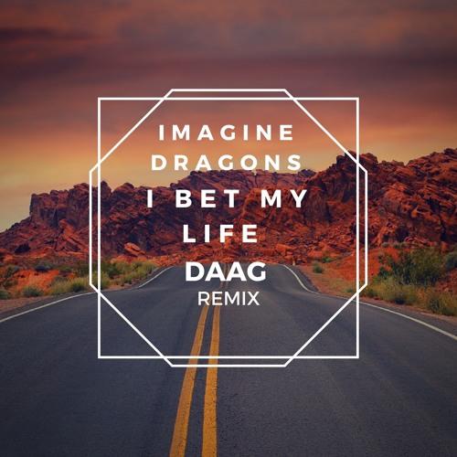 Imagine Dragons - I Bet My Life | DAAG Remix