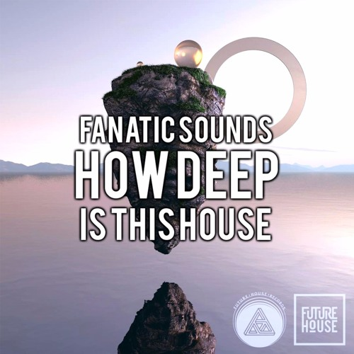 Fanatic Sounds - How Deep Is This House (Original Mix)