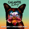 Galantis - No Money (Mark Mike & Unleashers Remix)