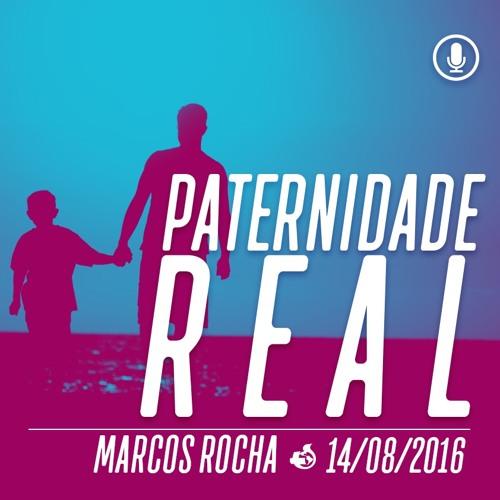Paternidade Real - 14/08/16 - Marcos Rocha
