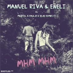 Mentol x Paul.B x Vlad Dombici vs. Manuel Riva & Eneli - Mhm Mhm (Bootleg)