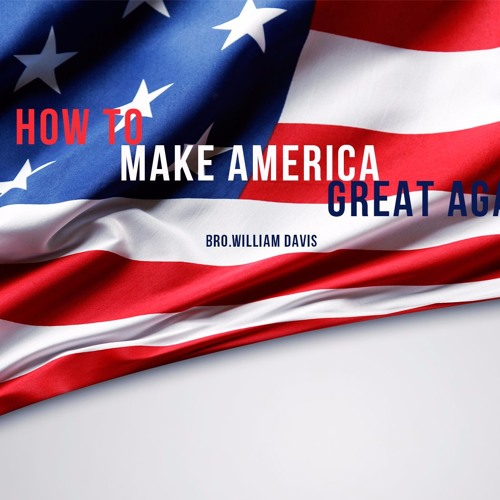 How to Make America Great Again - William Davis