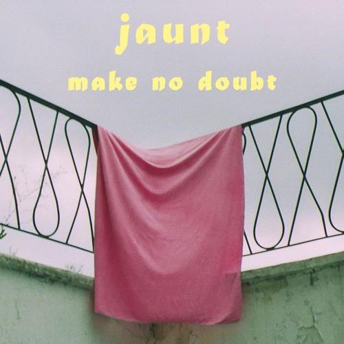 """JAUNT - """"Make No Doubt"""""""