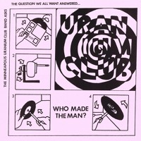 Uranium Club - Who Made the Man?
