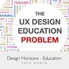 Design Horizons - The UX Design Education Problem