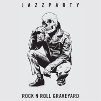 Jazz Party - Rock N' Roll Graveyard