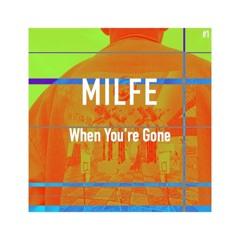 MILFE - When You're Gone