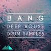 BANG (Deep House Drum Samples)