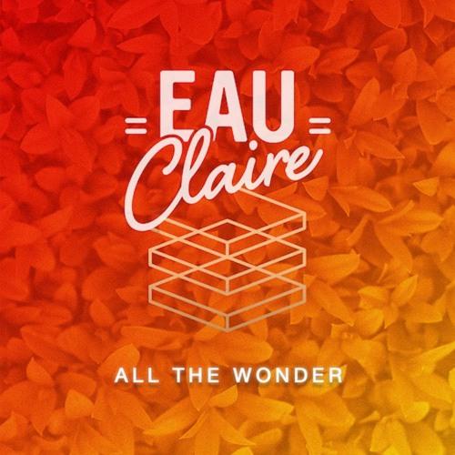 Eau Claire - All The Wonder